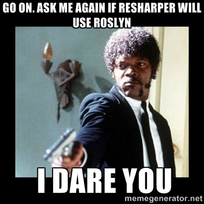 ReSharper and Roslyn? I dare you!!