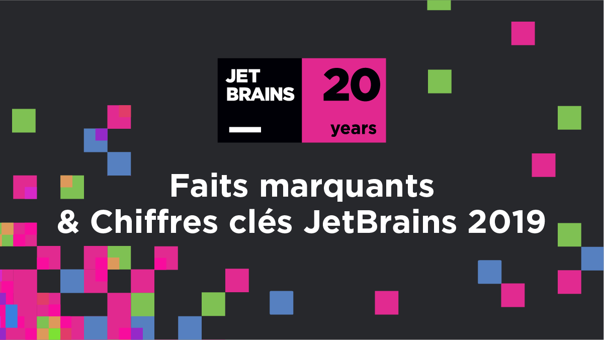 20 ans de JetBrains Faits marquants Chiffres clés