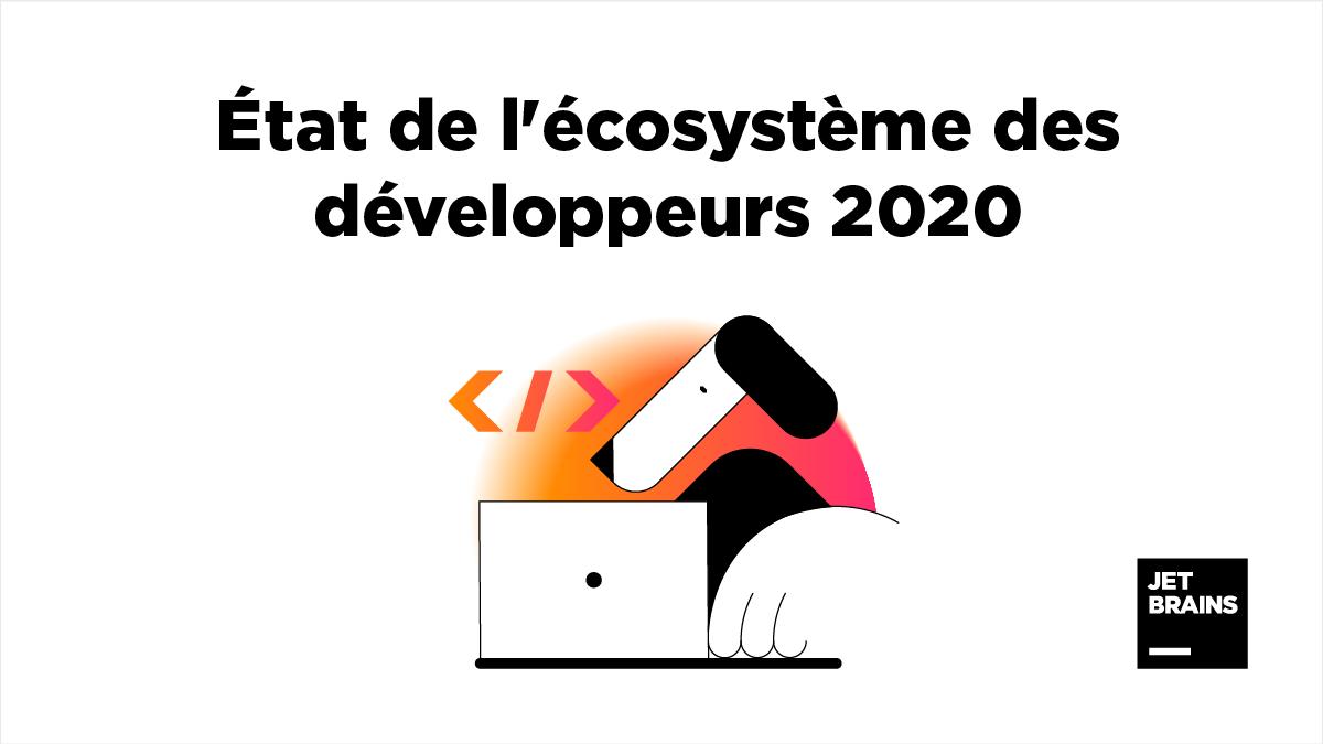 Résultats de l'enquête 2020 de Jetrains sur l'État de écosystème des développeur
