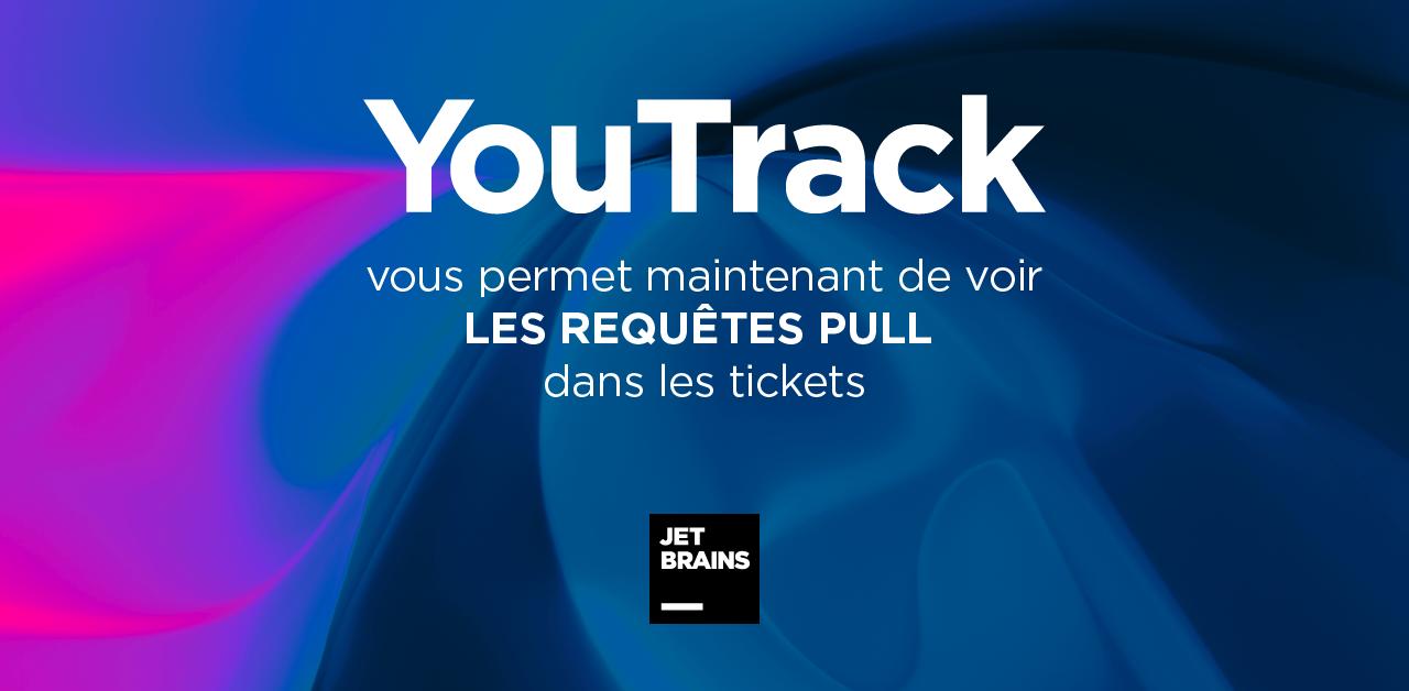 YouTrack 2020.3 : YouTrack vous permet désormais de voir les requêtes pull dans les tickets