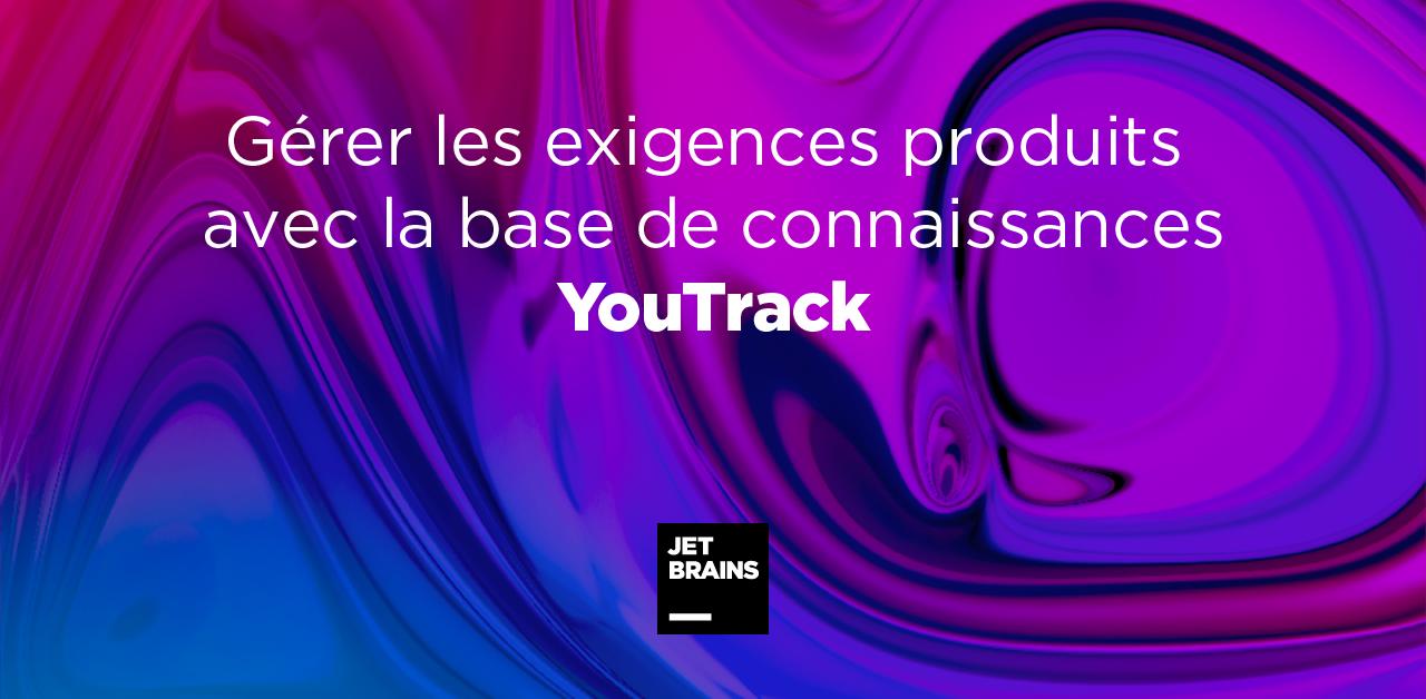 Gérez les exigences produits avec la base de connaissances YouTrack