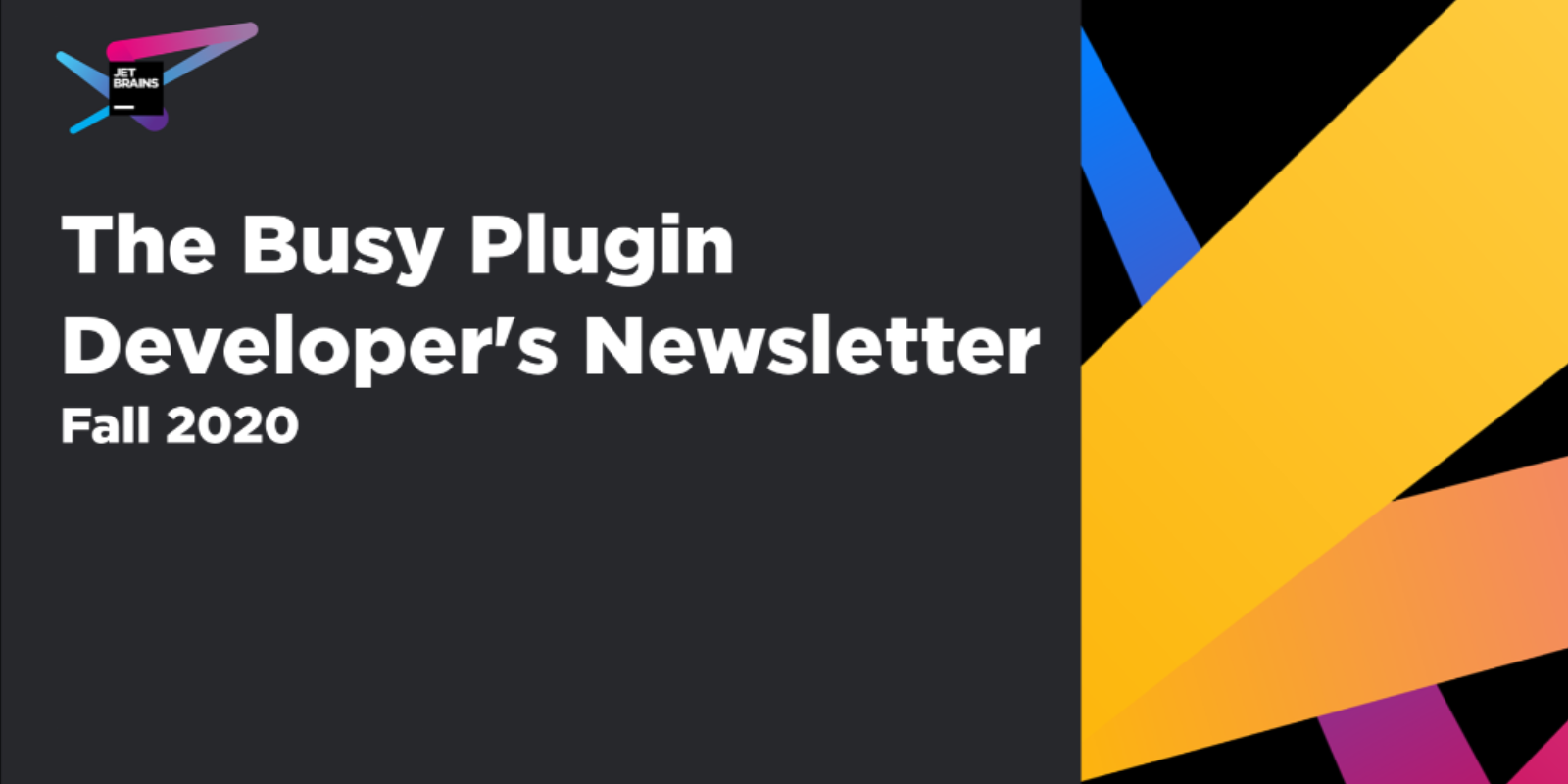 The Busy Plugin Developer's Newsletter - Fall 2020