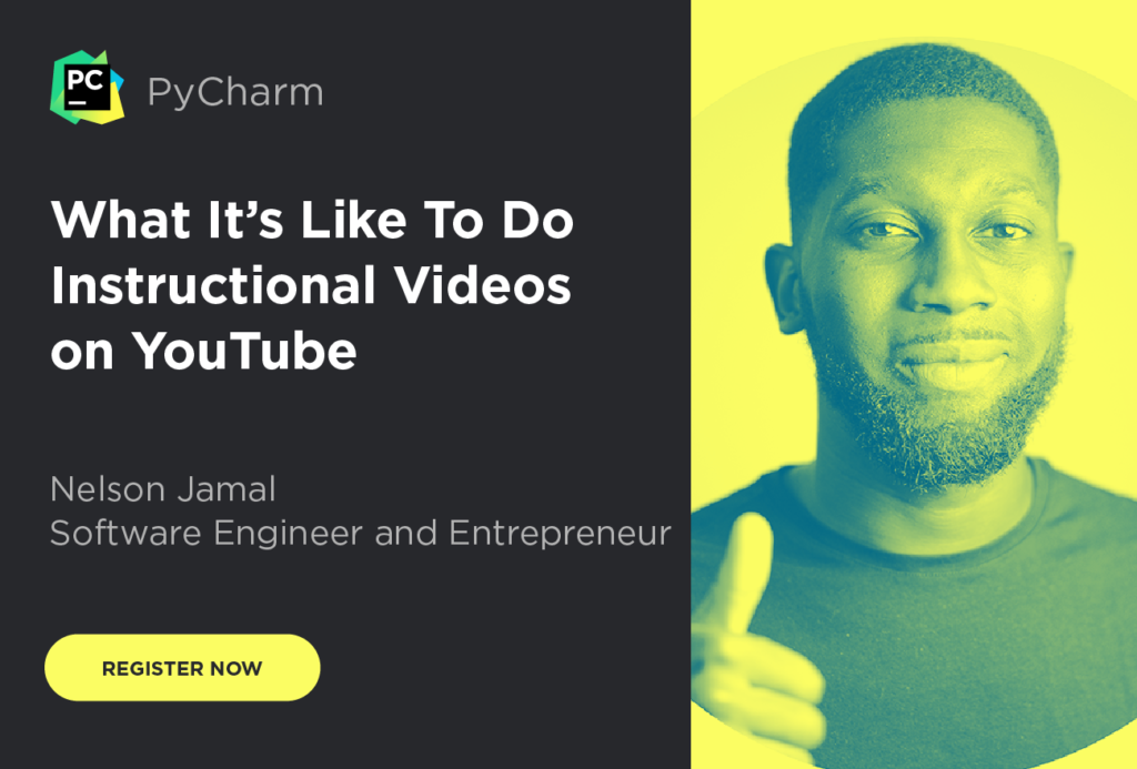 "PyCharm: Webinar: ""What It's Like To Do Instructional Videos on YouTube"" with Nelson Jamal"