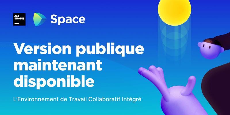 Space est maintenant disponible en accès public