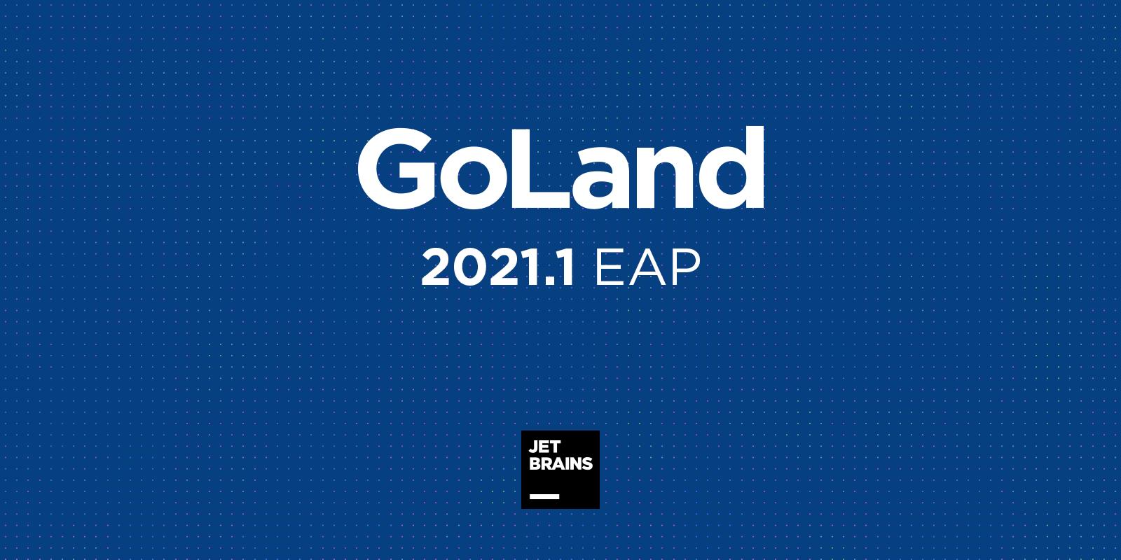 GoLand 2021.1 Early Access Program Begins!