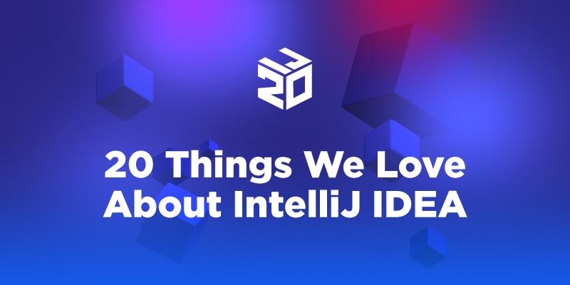 20 Things We love About IntelliJ IDEA