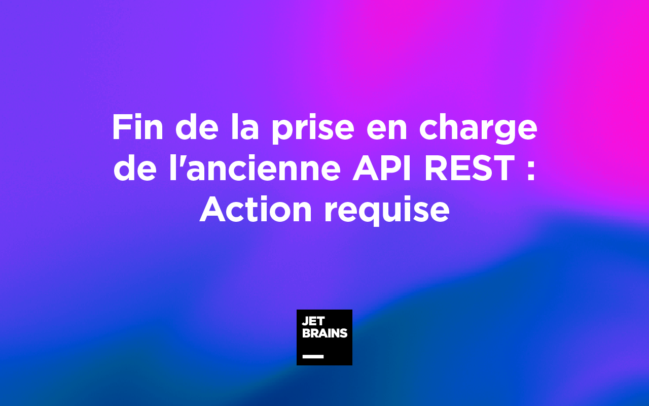 YouTrack : Fin de la prise en charge de l'ancienne API REST