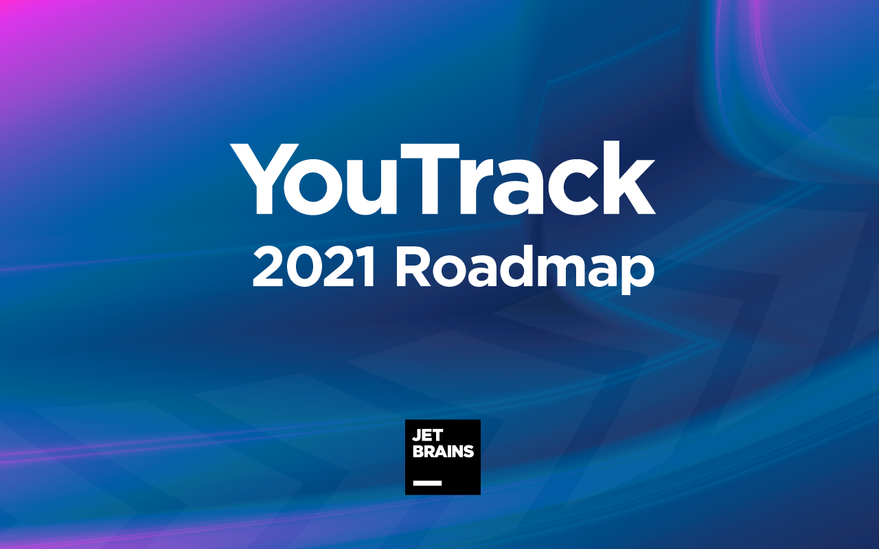 Feuille de route 2021 de YouTrack