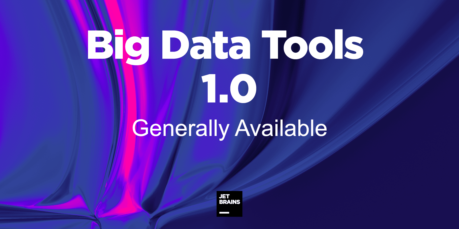 Big Data Tools 1.0 Generally Available