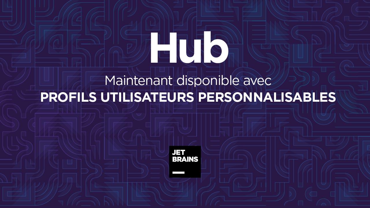 Hub est maintenant disponible avec profils utilisateurs personnalisables