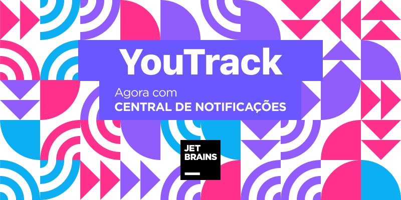 YouTrack com Central de Notificações