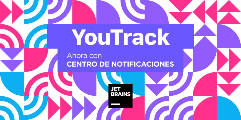 YouTrack Con Centro de Notificaciones