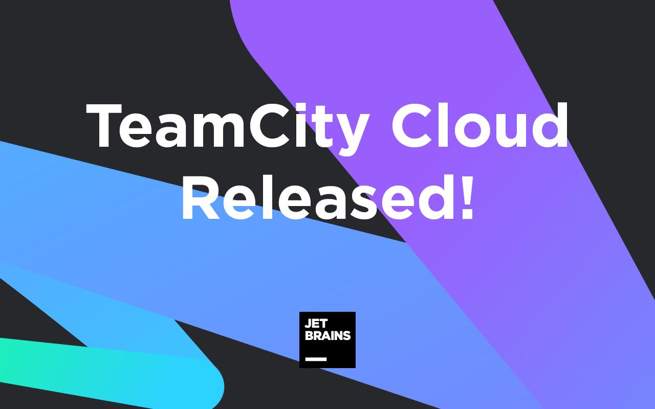 TeamCity Cloud Released