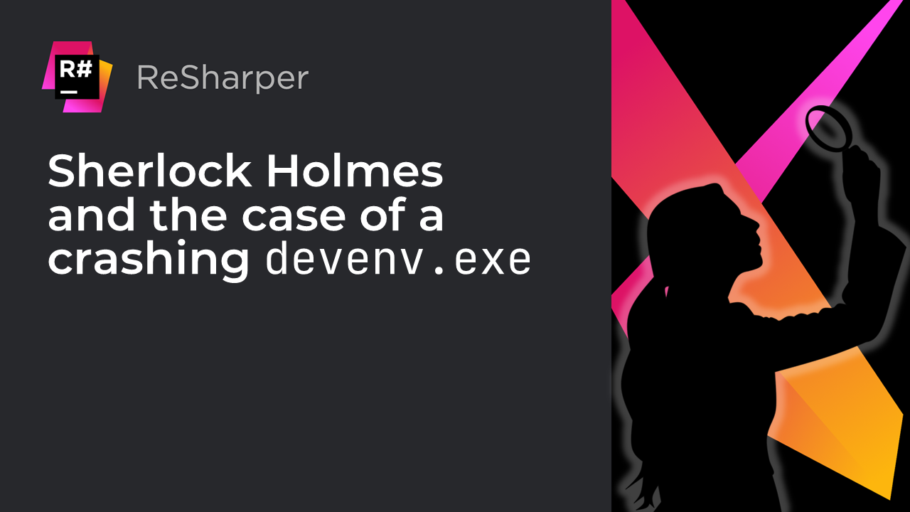 Sherlock Holmes and the case of a crashing devenv.exe | The .NET Tools Blog