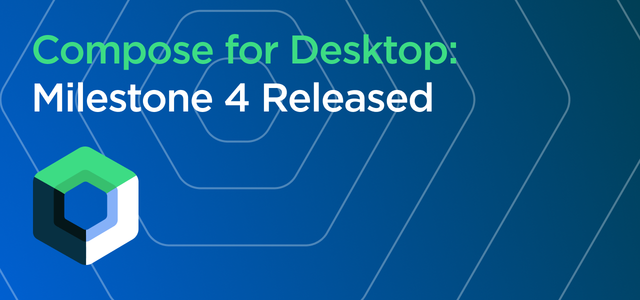 "Banner image, showing the Compose for Desktop logo, and the text ""Compose for Desktop: Milestone 4 Released"""