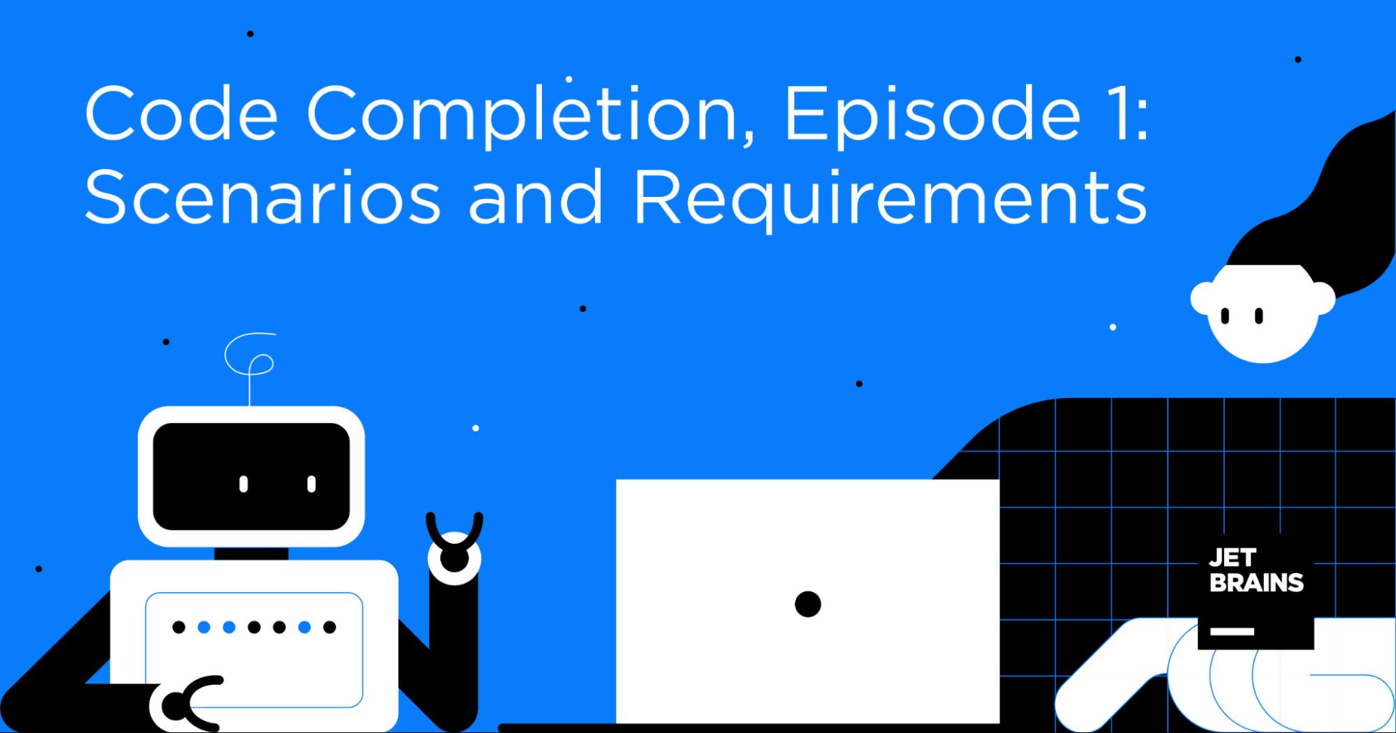 Code Completion, Episode 1: Scenarios and Requirements