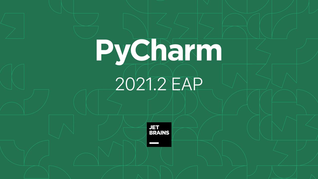 PyCharm 2021.2 EAP