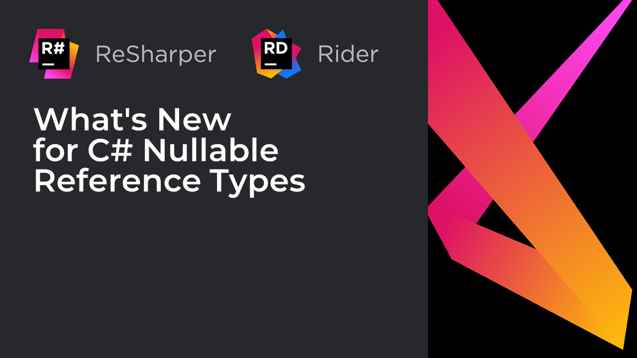 What's New for C# Nullable Reference Types in ReSharper and Rider 2021.2 EAP? | The .NET Tools Blog