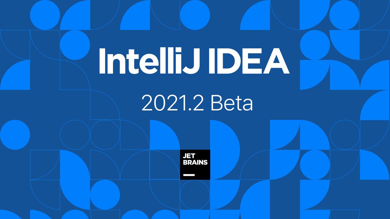 IntelliJ IDEA 2021.2  Beta