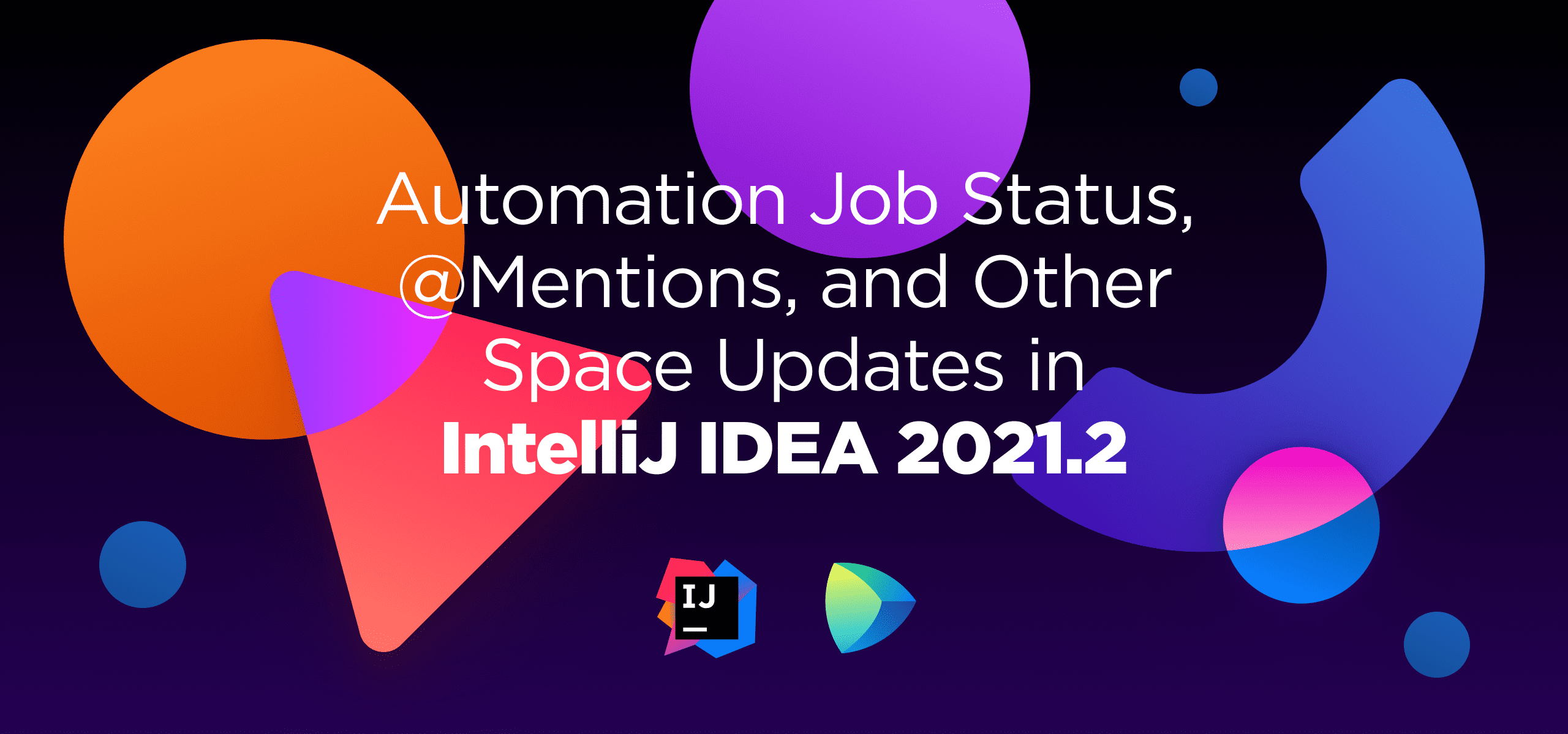 Automation Job Status, @Mentions, and Other Space Updates in IntelliJ IDEA 2021.2
