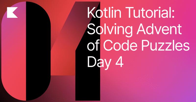 Advent of Code in Kotlin, Day 4