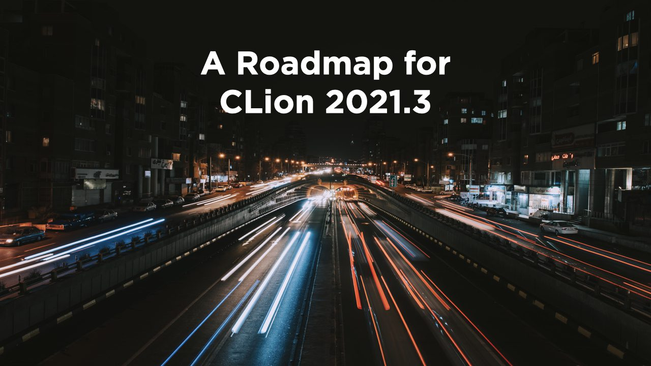 A Roadmap for CLion 2021.3