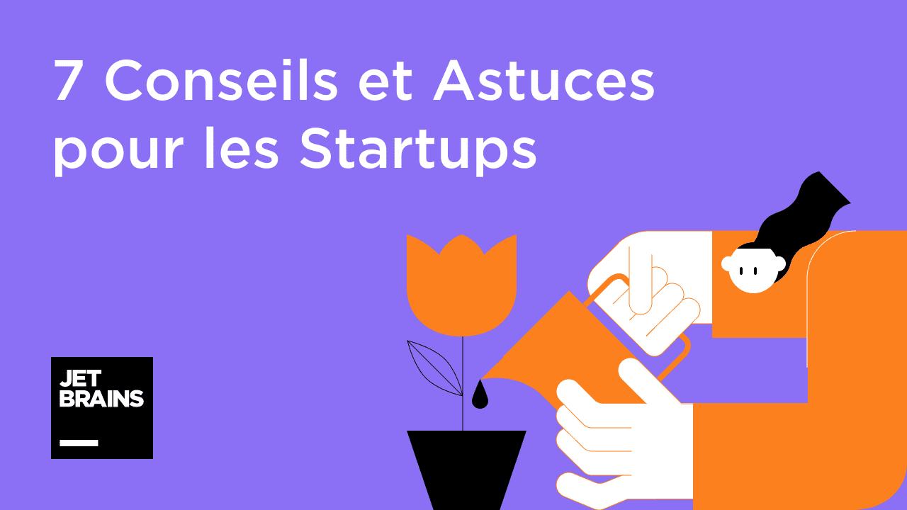 7 conseils pour les startups par JetBrains