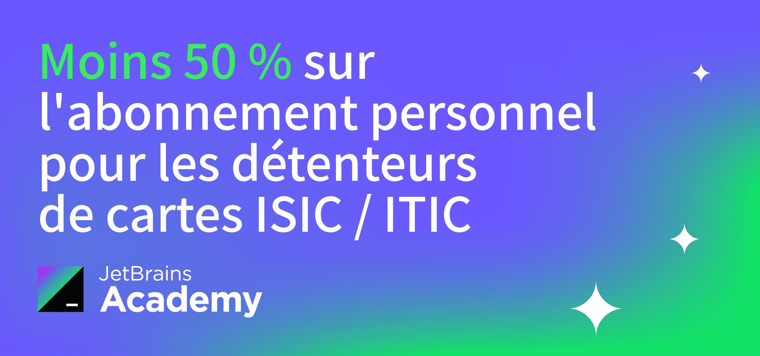 Réduction de 50% sur les abonnements personnels pour les détenteurs de cartes ISIC ou ITIC