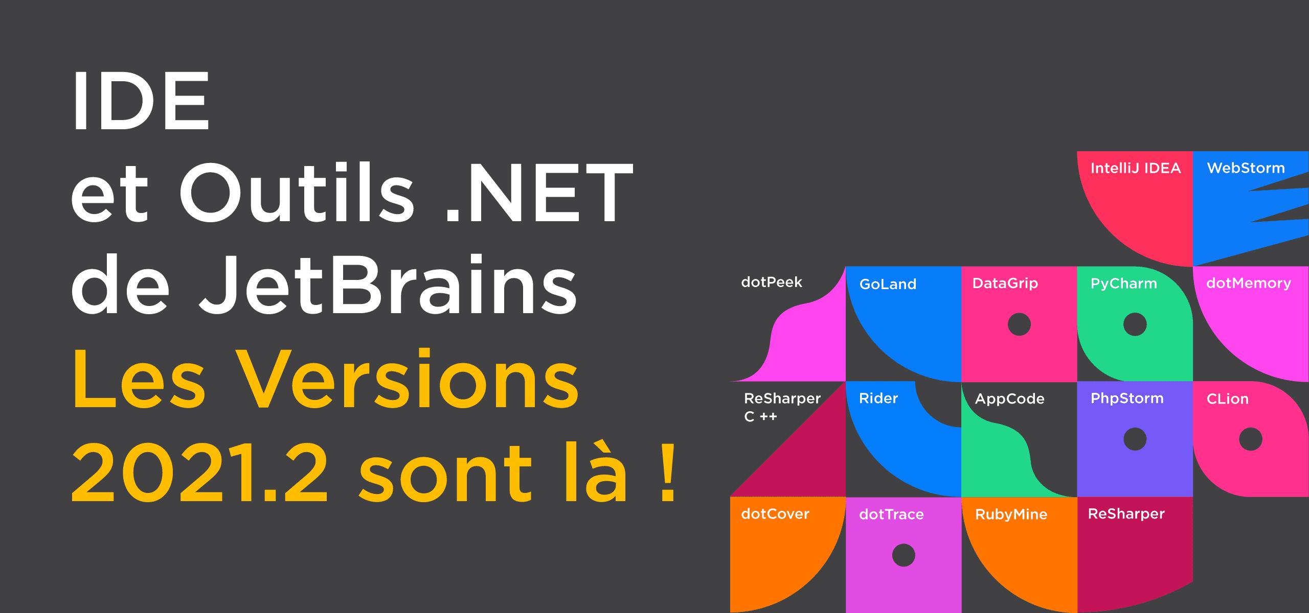 Récapitulatif : principaux apports des versions 2021.2 des IDE et outils.NET de JetBrains