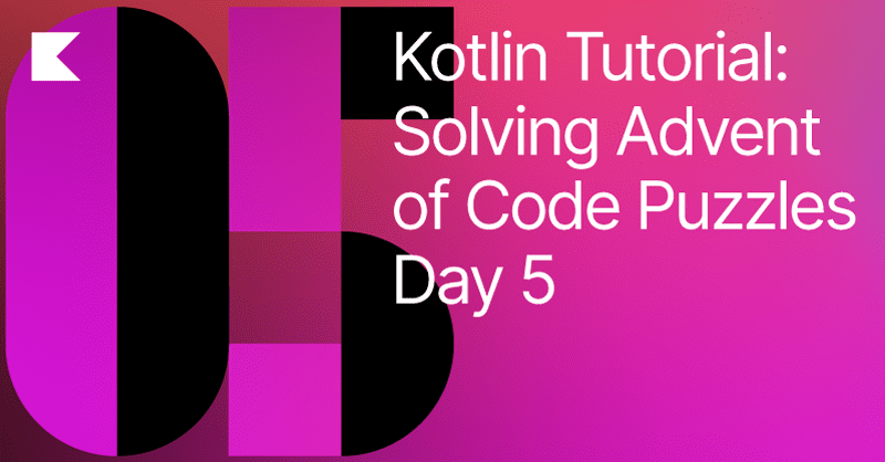 Solving Advent of Code Puzzles in Kotlin. Day 5