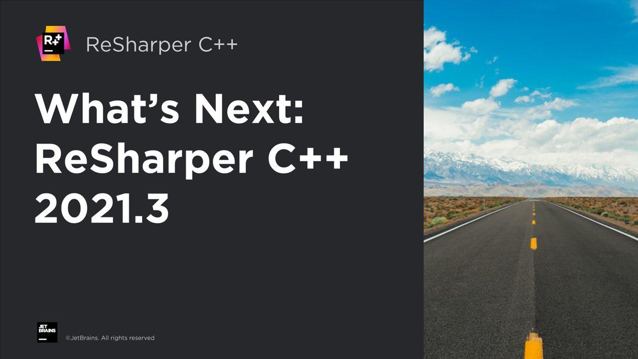 ReSharper C++ 2021.3 Roadmap