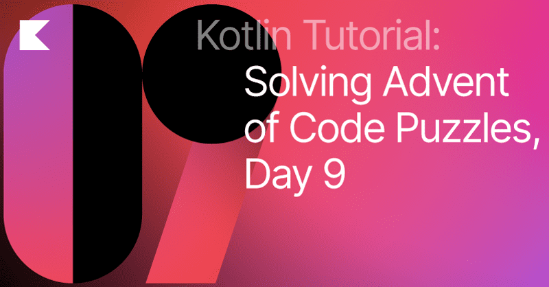 Advent of Code in Idiomatic Kotlin. Day 9